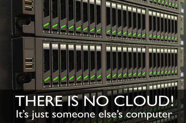 There is no cloud. It's someone else's computer.